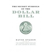 The Secret Symbols of the Dollar Bill: A Closer Look at the Hidden Magic and Meaning of the Money You Use Every Day, Paperback/David Ovason