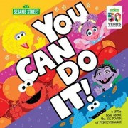 You Can Do It!: A Little Book about the Big Power of Perseverance, Hardcover/Sesame Workshop