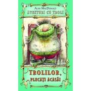 Trolilor, plecati acasa! Aventuri cu troli, Vol. 1/Alan MacDonald