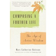 Composing a Further Life: The Age of Active Wisdom, Paperback/Mary Catherine Bateson