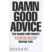 Damn Good Advice (for People with Talent!): How to Unleash Your Creative Potential, Paperback/George Lois