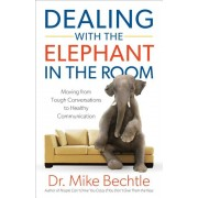 Dealing with the Elephant in the Room: Moving from Tough Conversations to Healthy Communication, Paperback