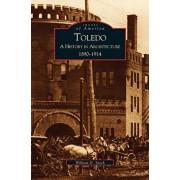 Toledo: A History in Architecture, 1890-1914, Hardcover/William D. Speck