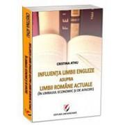 Influenta limbii engleze asupra limbii romane actuale. In limbajul economic si de afaceri/Cristina Athu