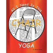 All I Need Is This Chair Yoga, Paperback/Wilma Carter