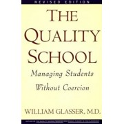 The Quality School: Managing Students Without Coercion, Paperback/William M. D. Glasser