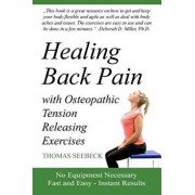 Healing Back Pain with Osteopathic Tension Releasing Exercises, Paperback/Thomas Seebeck