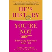 He's History, You're Not: Surviving Divorce After 40, Paperback/Erica Manfred