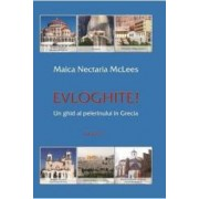 Evloghite Un Ghid Al Pelerinului In Grecia Vol.1 - Maica Nectaria Mclees