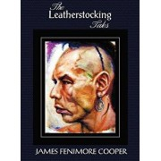 The Leatherstocking Tales (Complete and Unabridged): The Pioneers, the Last of the Mohicans, the Prairie, the Pathfinder and the Deerslayer, Hardcover/James Fenimore Cooper