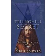 Cei cinci templieri ai lui Iisus. Triunghiul secret/Didier Convard
