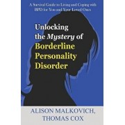 Unlocking the Mystery of Borderline Personality Disorder: A Survival Guide to Living and Coping with Bpd for You and Your Loved Ones, Paperback/Thomas Cox