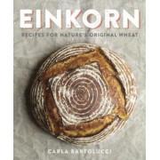 Einkorn: Recipes for Nature's Original Wheat, Paperback