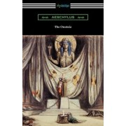 The Oresteia: Agamemnon, the Libation Bearers, and the Eumenides (Translated by E. D. A. Morshead with an Introduction by Theodore A, Paperback/Aeschylus