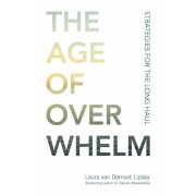 The Age of Overwhelm: Strategies for the Long Haul, Paperback