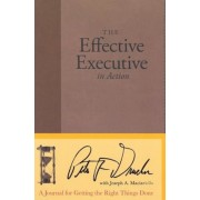 The Effective Executive in Action: A Journal for Getting the Right Things Done, Hardcover