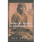 Bury My Heart at Wounded Knee: An Indianhistory of the American West/Dee Brown