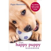 The Happy Puppy Handbook: Your Definitive Guide to Puppy Care and Early Training, Paperback