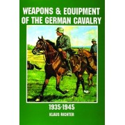 Weapons and Equipment of the German Cavalry in World War II, Paperback/***