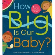 How Big is Our Baby?. A 9-month guide for soon-to-be siblings, Hardback/Smriti Prasadam-Halls
