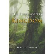 The Four Gospels of the Kingdom, Paperback/Arnold Spencer