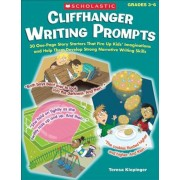 Cliffhanger Writing Prompts, Grades 3-6: 30 One-Page Story Starters That Fire Up Kids' Imaginations and Help Them Develop Strong Narrative Writing Ski, Paperback