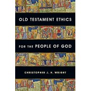 Old Testament Ethics for the People of God, Paperback/Christopher J. H. Wright