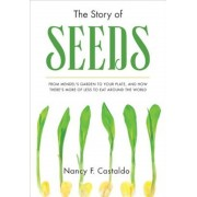 The Story of Seeds: From Mendel's Garden to Your Plate, and How There's More of Less to Eat Around the World, Hardcover
