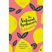 The Natural Apothecary: Lemons: Tips for Home, Health and Beauty, Paperback/Penny Stanway
