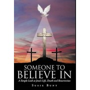 Someone To Believe In: A Simple Look at Jesus's Life, Death and Resurrection, Hardcover/Susie Bunt