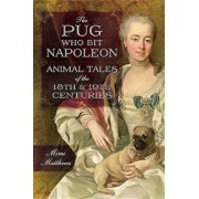 The Pug Who Bit Napoleon: Animal Tales of the 18th and 19th Centuries, Paperback/Mimi Matthews
