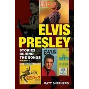Elvis Presley: Stories Behind the Songs, Paperback/Matt Shepherd