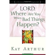 Lord, Where Are You When Bad Things Happen': A Devotional Study on Living by Faith, Paperback/Kay Arthur