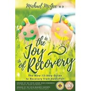 The Joy of Recovery: The New 12-Step Guide to Recovery from Addiction, Paperback/Michael McGee MD