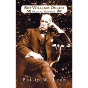 Sir William Osler; Medical Humanist, Paperback/Philip W. Leon