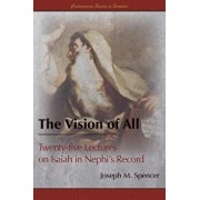 The Vision of All: Twenty-Five Lectures on Isaiah in Nephi's Record, Paperback/Joseph M. Spencer