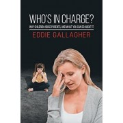 Who's In Charge?. Why children abuse parents, and what you can do about it, Paperback/Eddie Gallagher