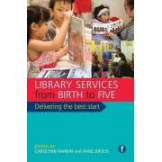 Library Services from Birth to Five by Edited by Carolynn Rankin & Edited by Avril Brock