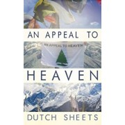 An Appeal to Heaven: What Would Happen If We Did It Again, Paperback/Dutch Sheets