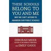 These Schools Belong to You and Me: Why We Can't Afford to Abandon Our Public Schools, Hardcover