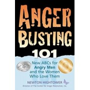 Anger Busting 101: The New ABCs for Angry Men and the Women Who Love Them, Paperback/Newton Hightower