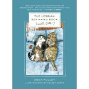 The Lesbian Sex Haiku Book (with Cats!), Hardcover/Anna Pulley