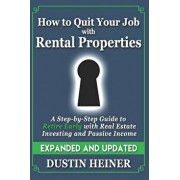 How to Quit Your Job with Rental Properties: Expanded and Updated, A Step-by-Step Guide to Retire Early with Real Estate Investing and Passive Income, Paperback/Dustin Heiner