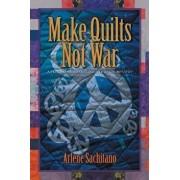 Make Quilts Not War, Paperback/Arlene Sachitano