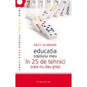 Educatia copilului meu in 25 de tehnici (care nu dau gres). Editia 2012/Meg Schneider