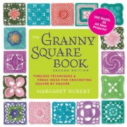 The Granny Square Book, Second Edition: Timeless Techniques and Fresh Ideas for Crocheting Square by Square--Now with 100 Motifs and 25 All New Projec, Paperback