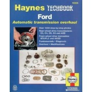 Ford Automatic Transmission Overhaul: Models Covered: C3, C4, C5, C6 and Aod Rear Wheel Drive Transmissions, Atx, Paperback
