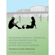 Developing Identity, Strengths, and Self-Perception for Young Adults with Autism Spectrum Disorder. The Basics College Curriculum, Paperback/Emily Quinn