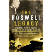 The Roswell Legacy: The Untold Story of the First Military Officer at the 1947 Crash Site, Paperback