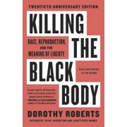 Killing the Black Body: Race, Reproduction, and the Meaning of Liberty, Paperback